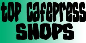 Top Cafepress Shops